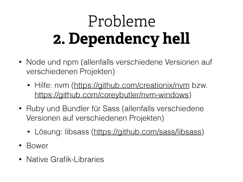 Probleme 2. Dependency hell • Node und npm (all...