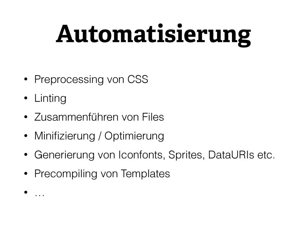 Automatisierung • Preprocessing von CSS • Linti...
