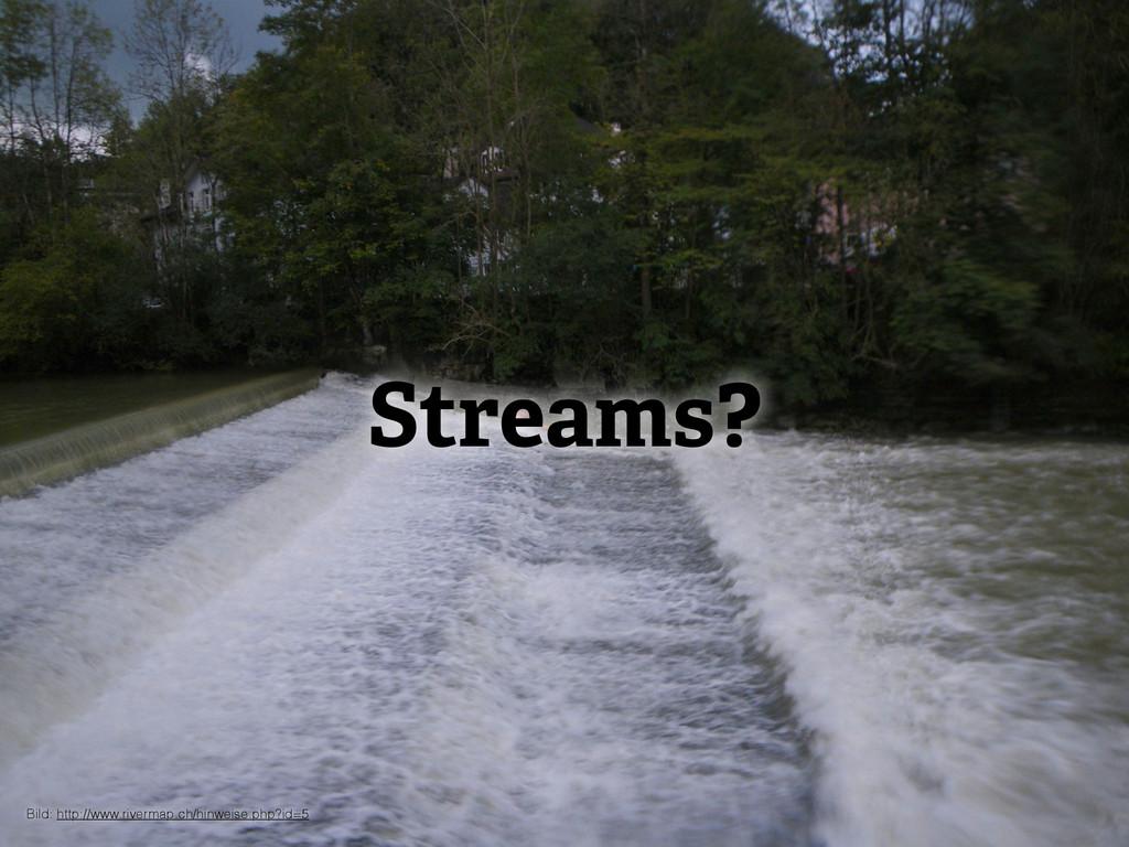 Streams? Bild: http://www.rivermap.ch/hinweise....