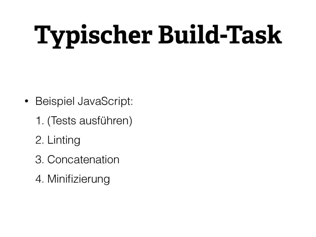 Typischer Build-Task • Beispiel JavaScript: 1. ...