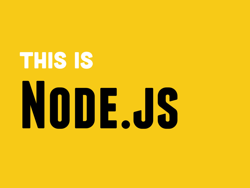 This is Node.js