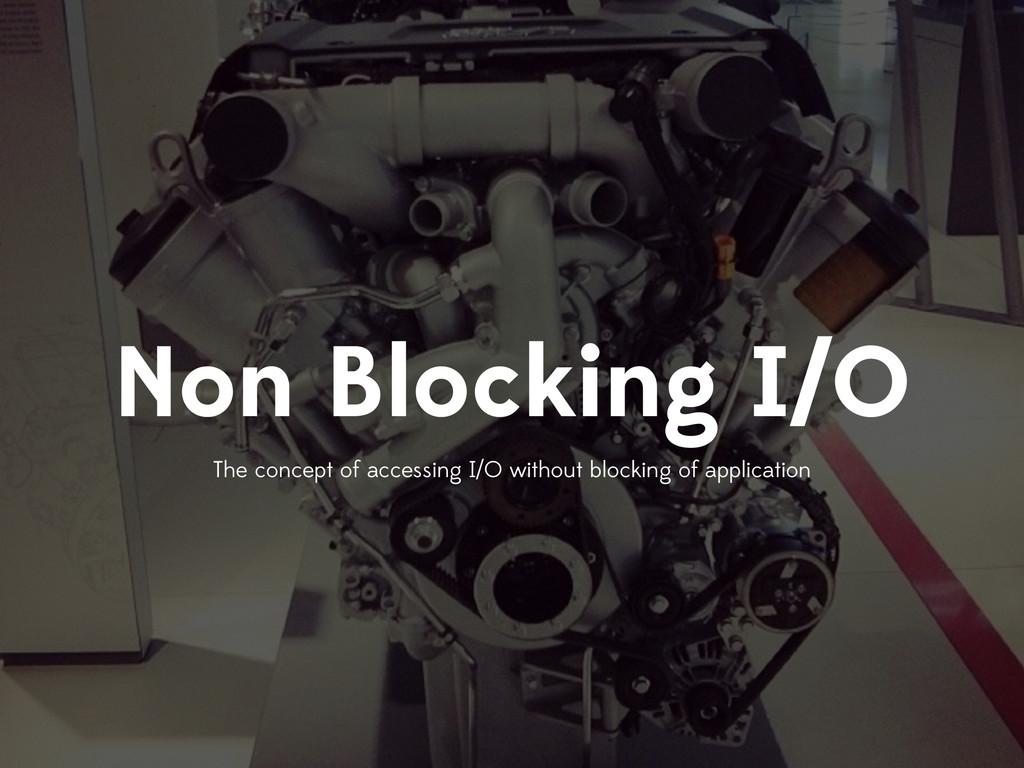 Non Blocking I/O The concept of accessing I/O w...
