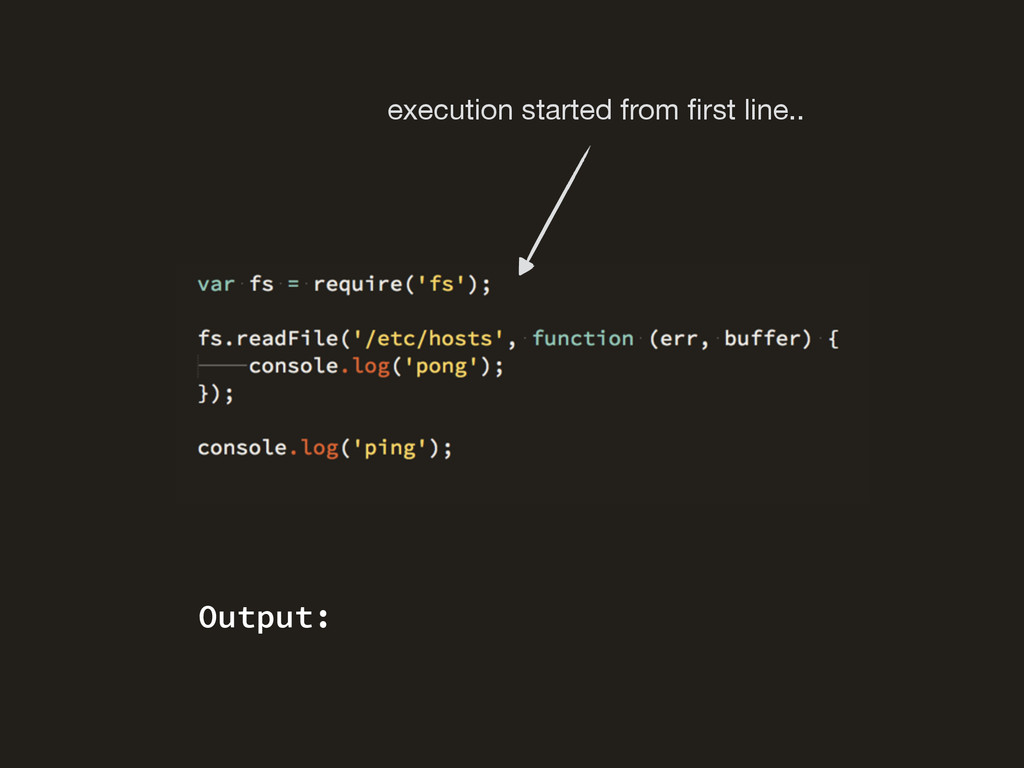 execution started from first line.. Output: