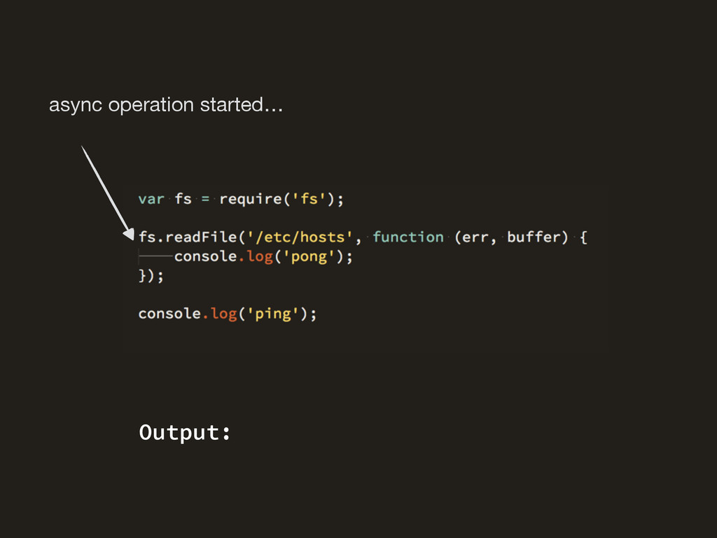 async operation started… Output: