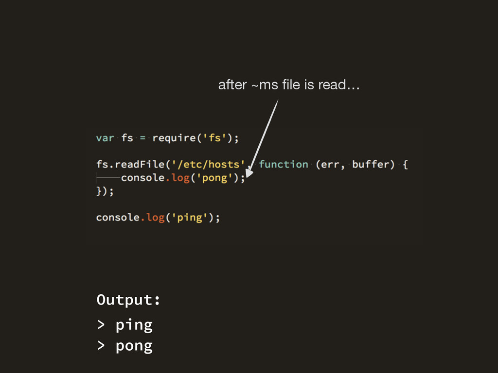 after ~ms file is read… > ping > pong Output: