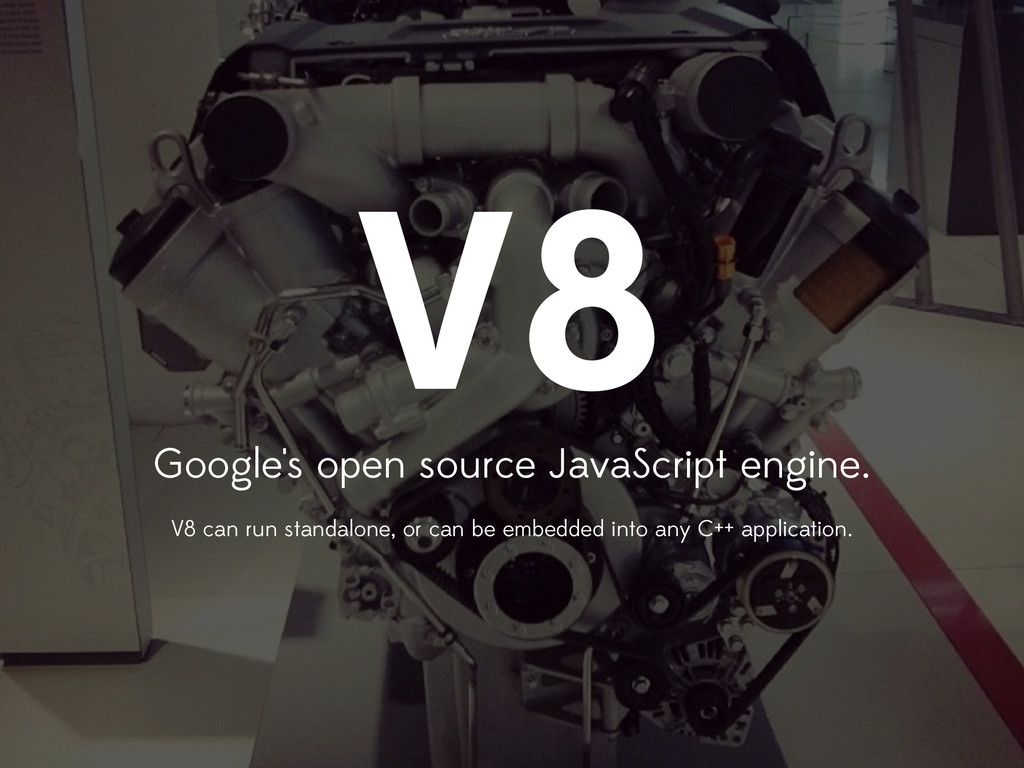 V8 Google's open source JavaScript engine. V8 c...