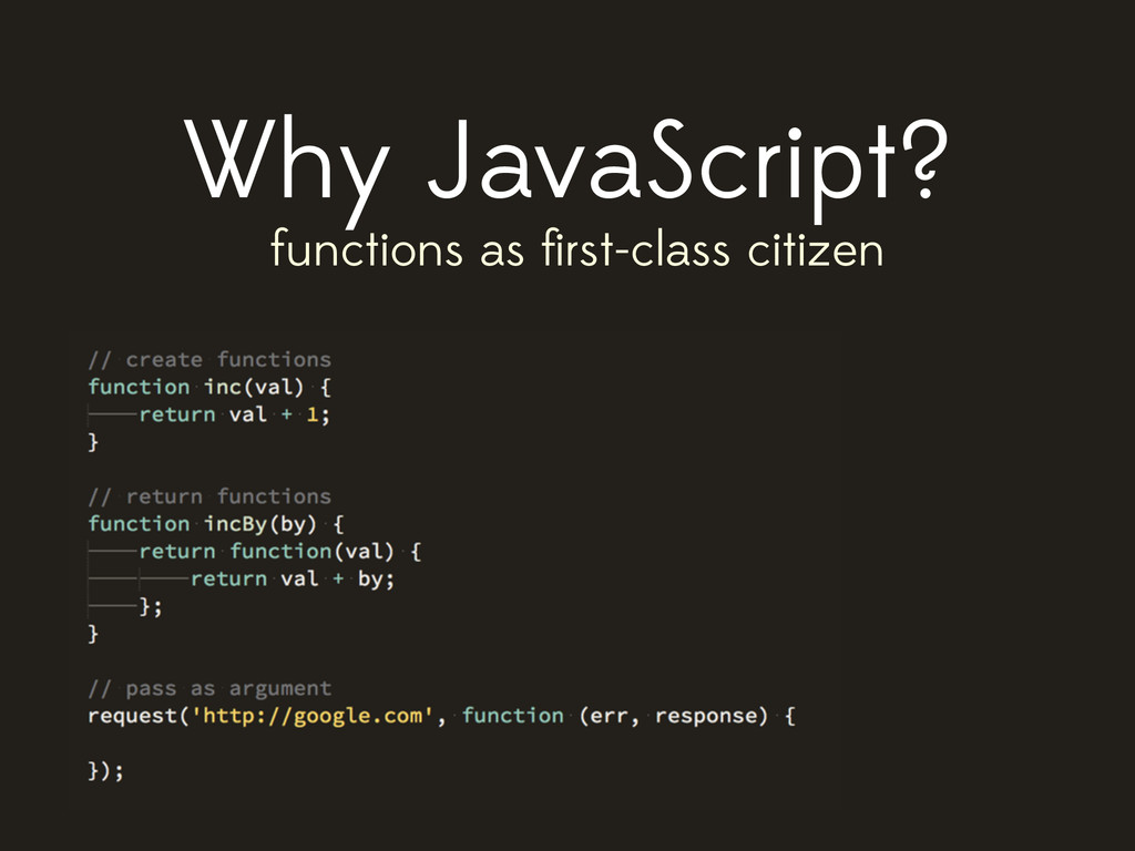 Why JavaScript? functions as first-class citizen