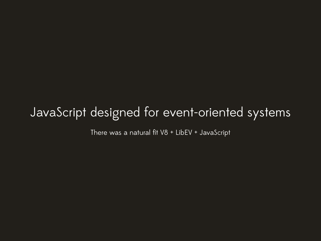 JavaScript designed for event-oriented systems ...