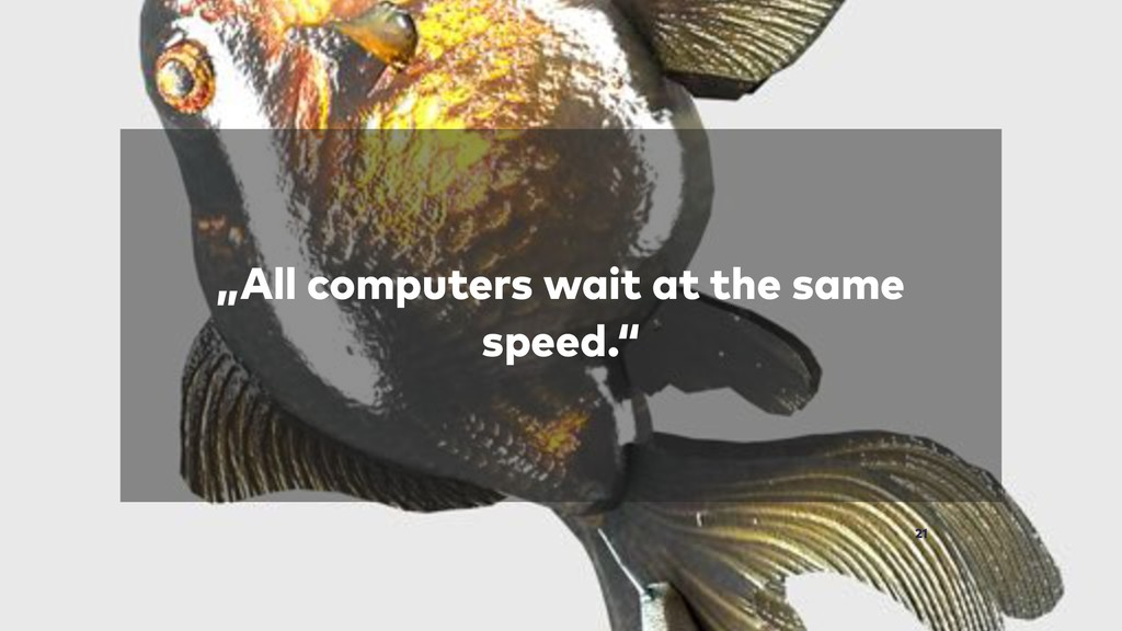 """All computers wait at the same speed."" 21"