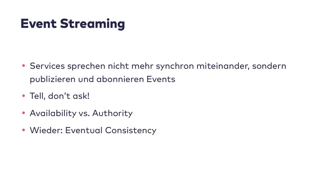 Event Streaming • Services sprechen nicht mehr ...