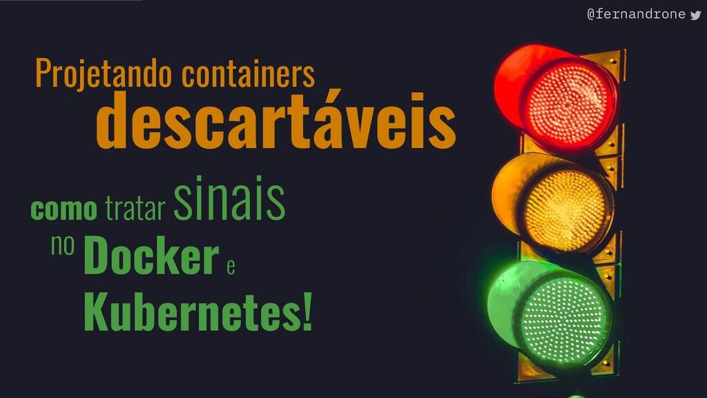 Projetando containers como tratar sinais descar...