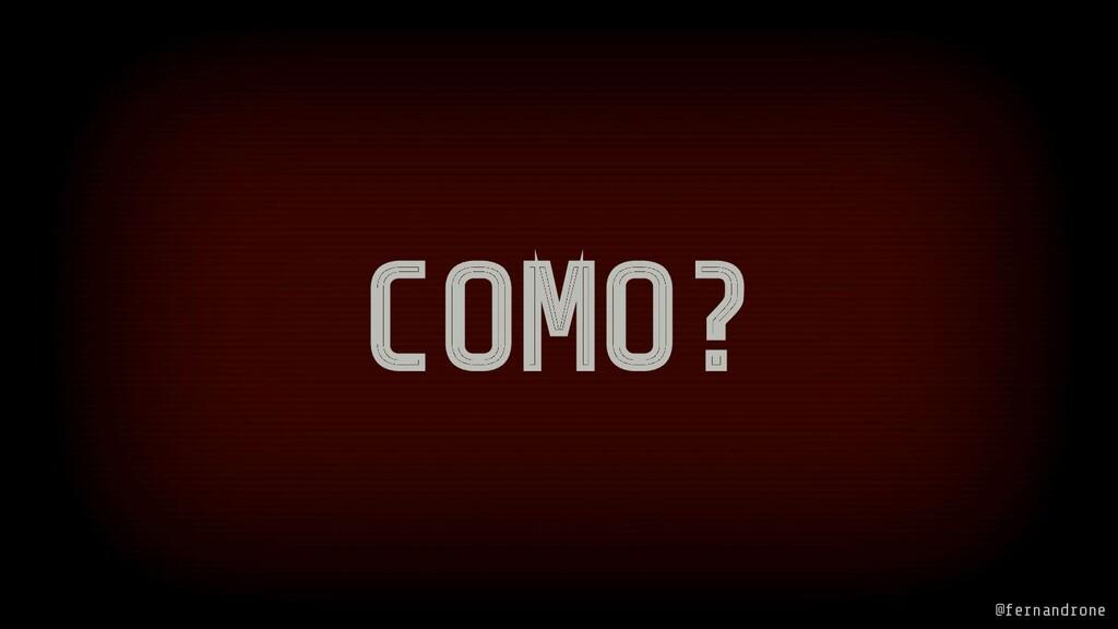 COMO? @fernandrone