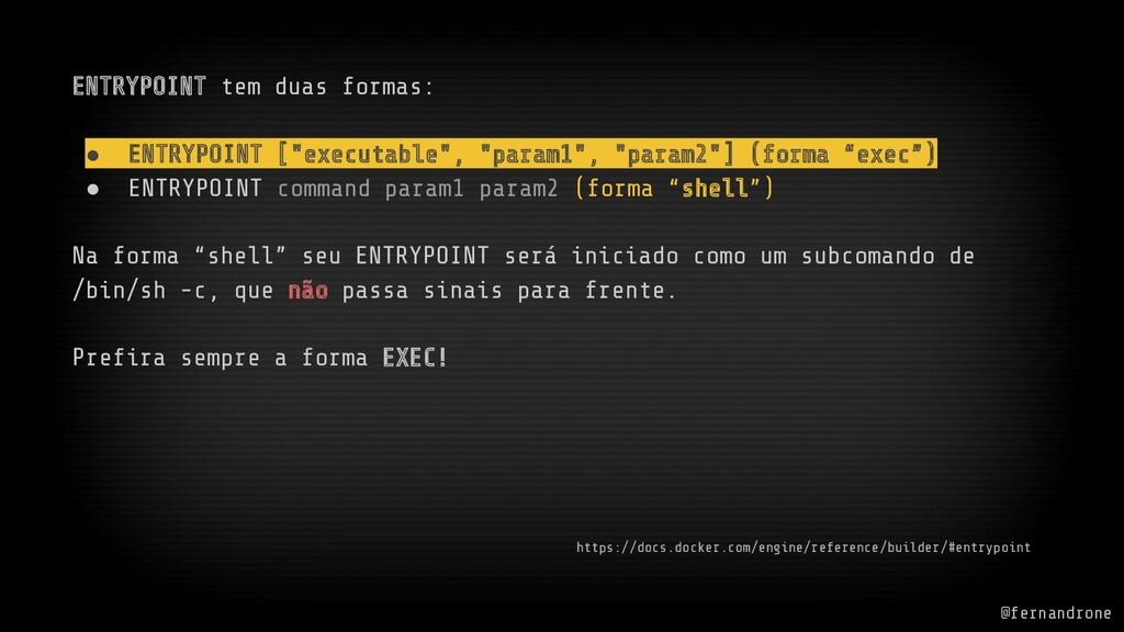 @fernandrone ENTRYPOINT tem duas formas: ● ENTR...