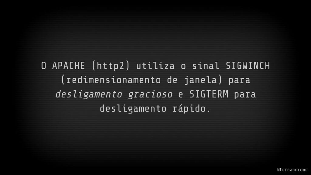 @fernandrone O APACHE (http2) utiliza o sinal S...
