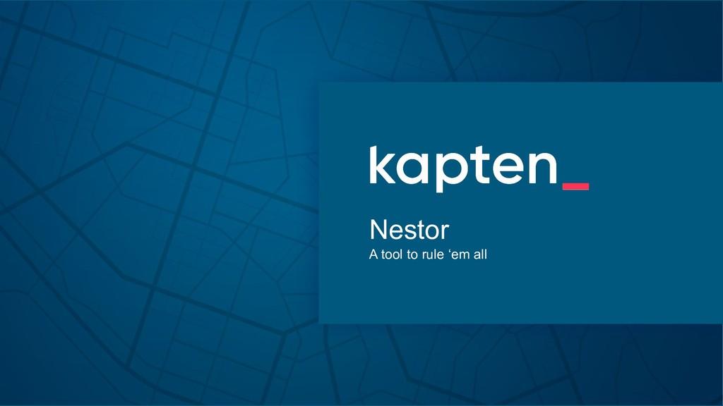 Nestor A tool to rule 'em all