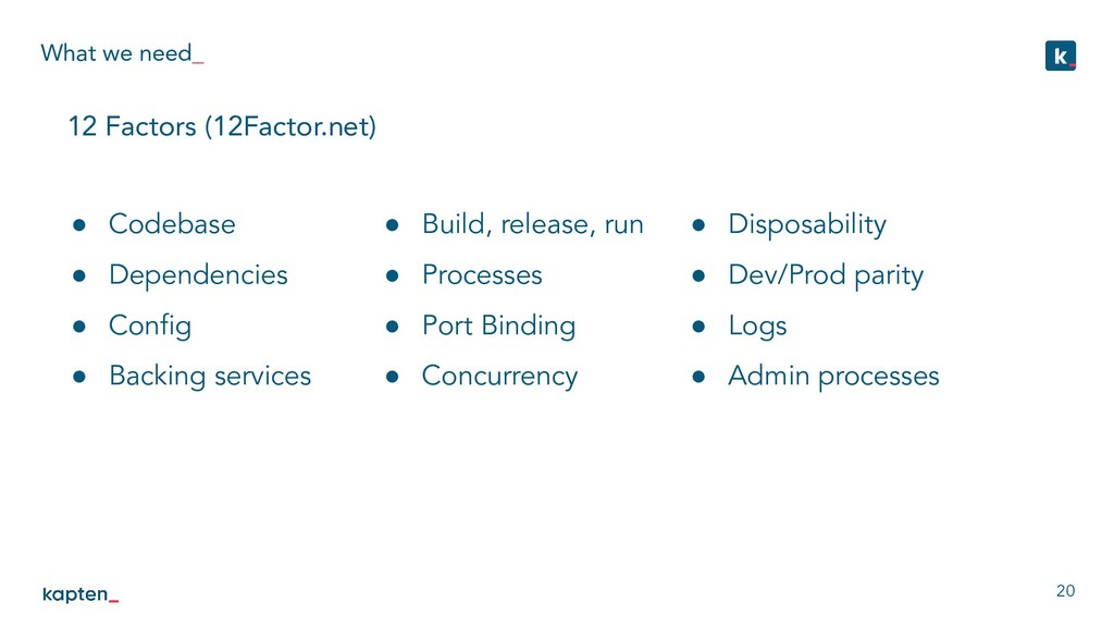 What we need_ 20 12 Factors (12Factor.net) ● Bu...