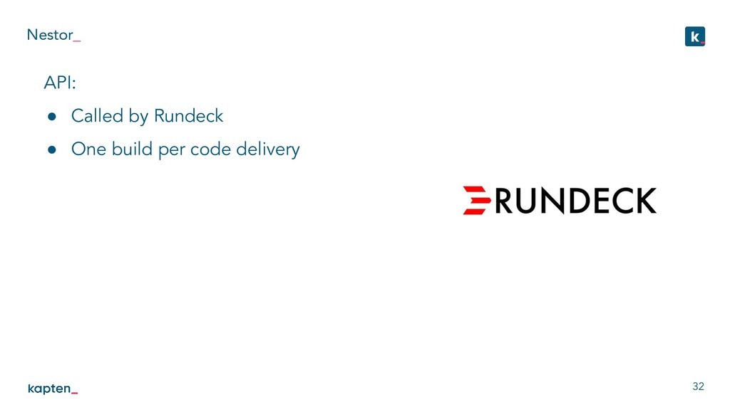Nestor_ 32 API: ● Called by Rundeck ● One build...