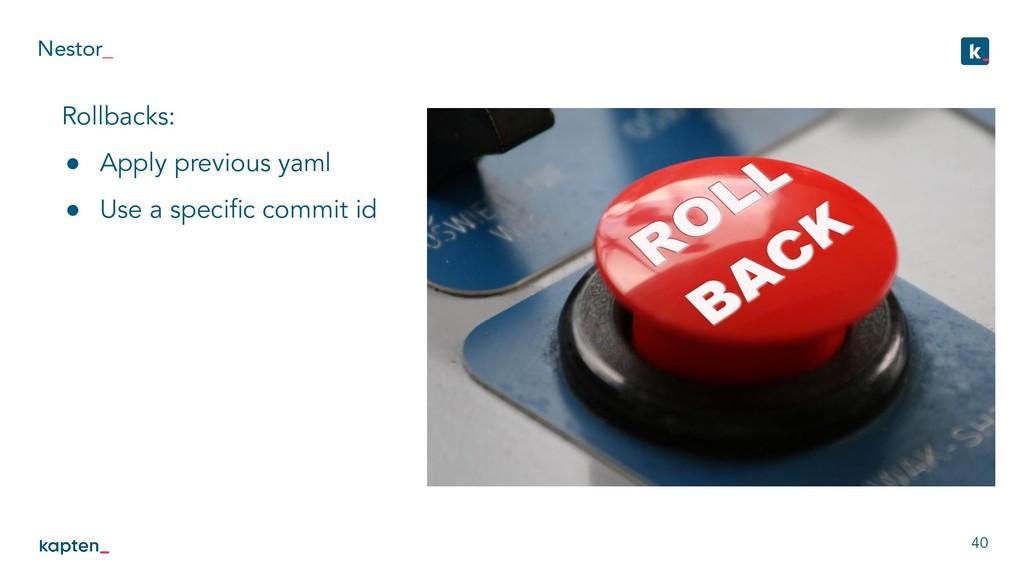 Nestor_ 40 Rollbacks: ● Apply previous yaml ● U...
