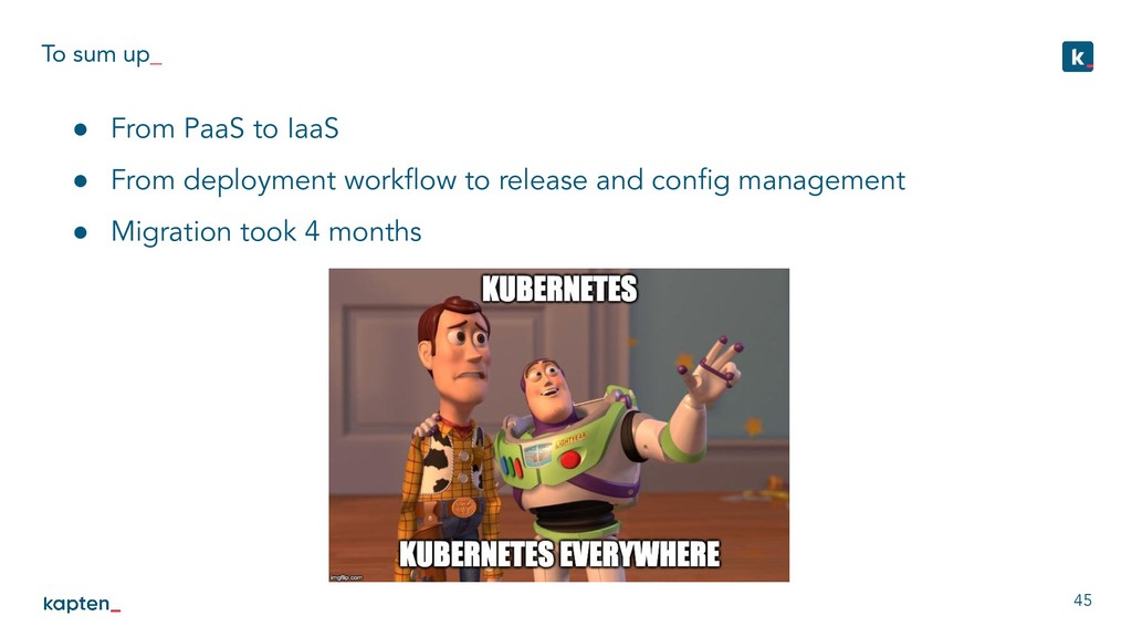 To sum up_ 45 ● From PaaS to IaaS ● From deploy...