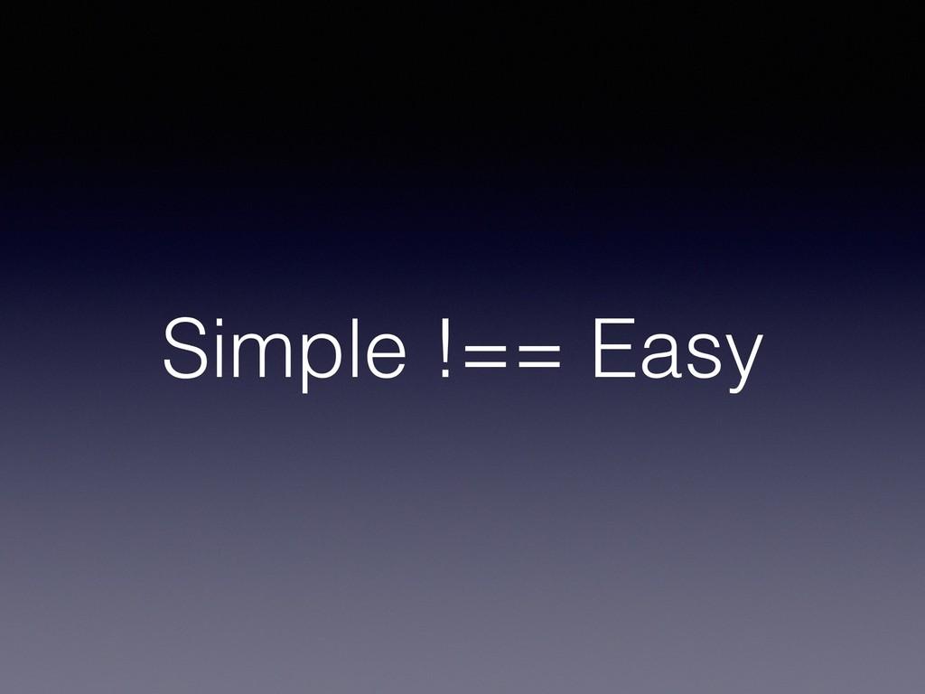 Simple !== Easy