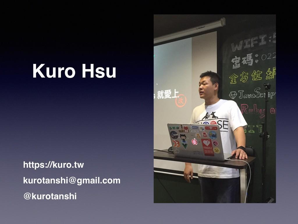 Kuro Hsu https://kuro.tw kurotanshi@gmail.com @...
