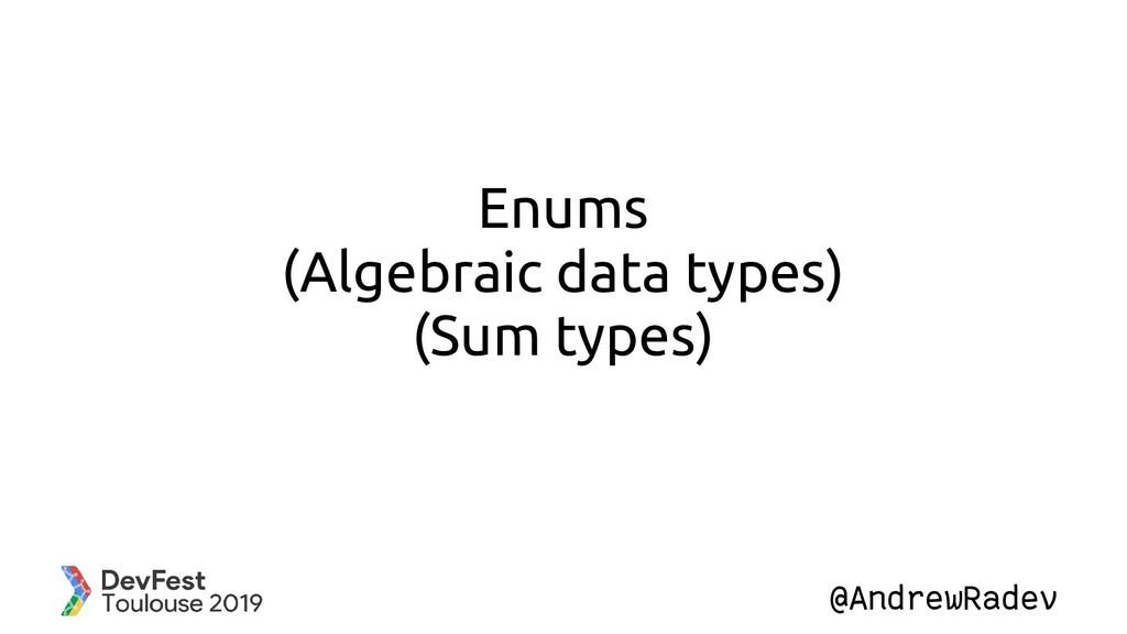 @AndrewRadev Enums (Algebraic data types) (Sum ...