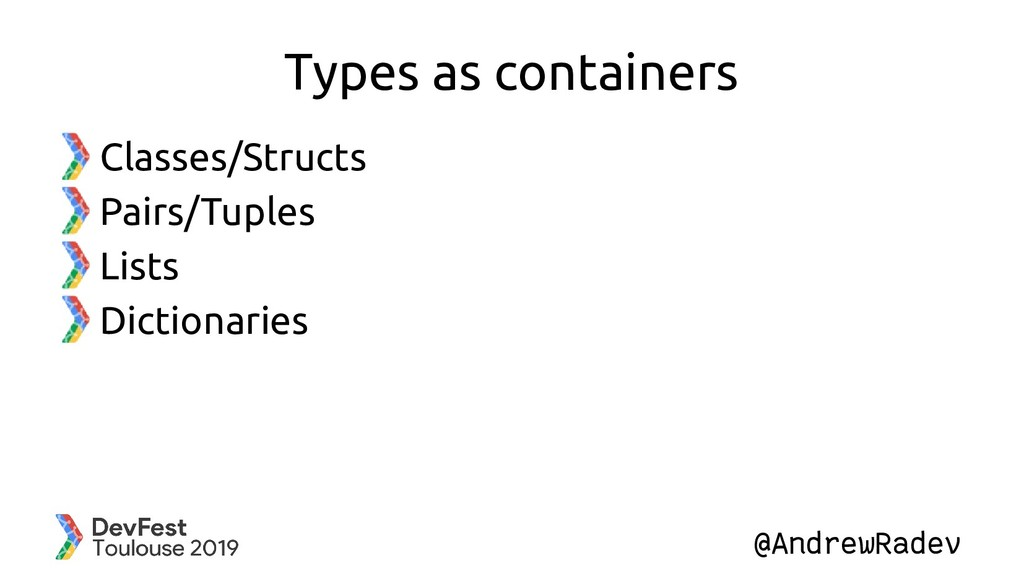 @AndrewRadev Types as containers Classes/Struct...