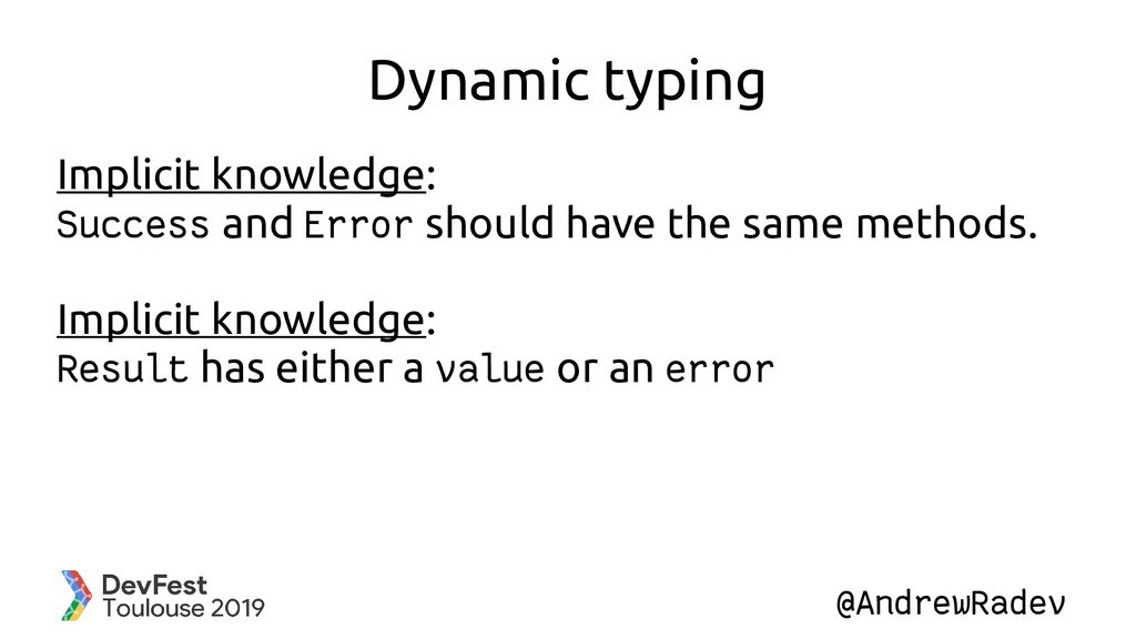 @AndrewRadev Dynamic typing Implicit knowledge:...
