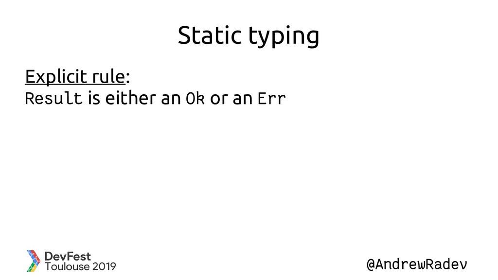 @AndrewRadev Static typing Explicit rule: Resul...