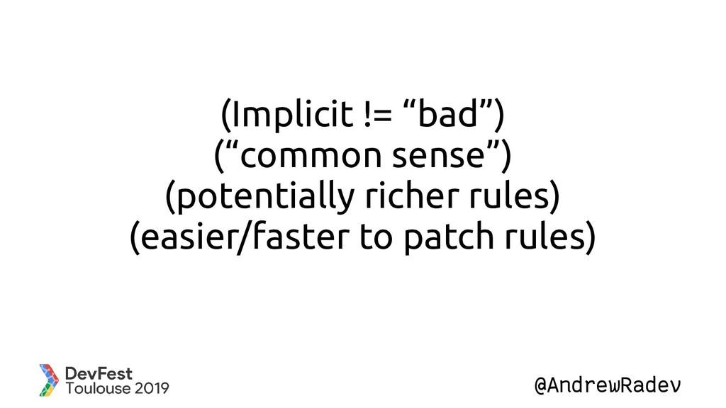 "@AndrewRadev (Implicit != ""bad"") (""common sense..."