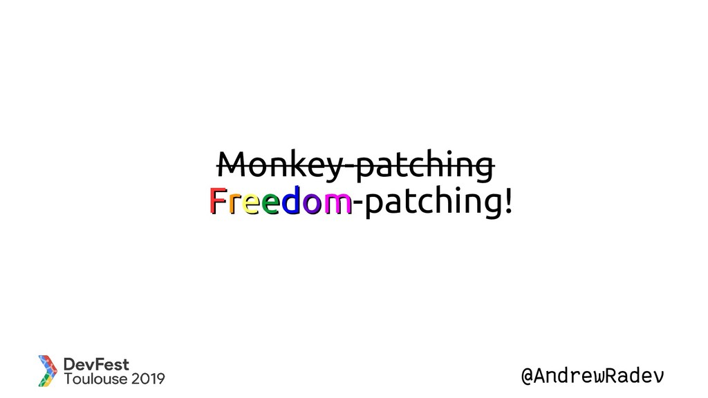 @AndrewRadev Monkey-patching ✨F Fr re ee ed do ...