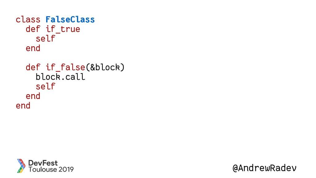 @AndrewRadev class FalseClass def if_true self ...