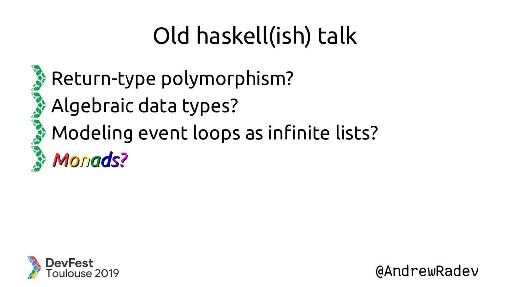 @AndrewRadev Old haskell(ish) talk Return-type ...