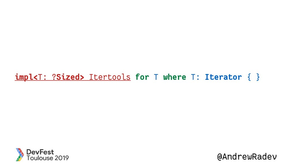 @AndrewRadev impl<T: ?Sized> Itertools for T wh...