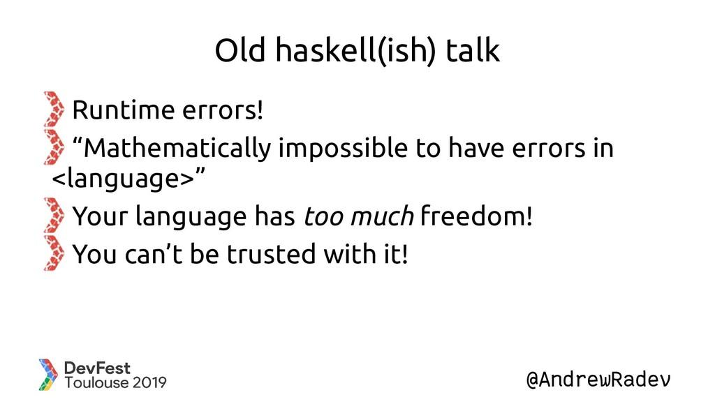 @AndrewRadev Old haskell(ish) talk Runtime erro...