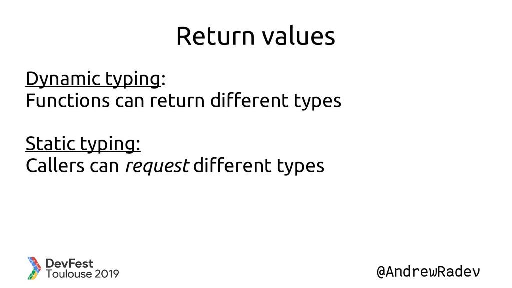 @AndrewRadev Return values Dynamic typing: Func...