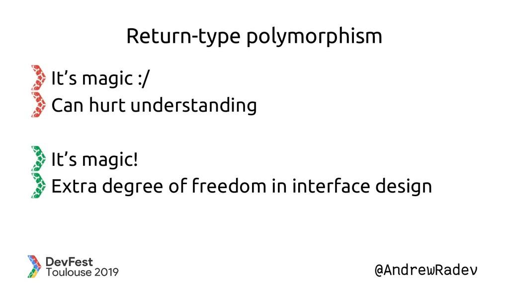 @AndrewRadev Return-type polymorphism It's magi...