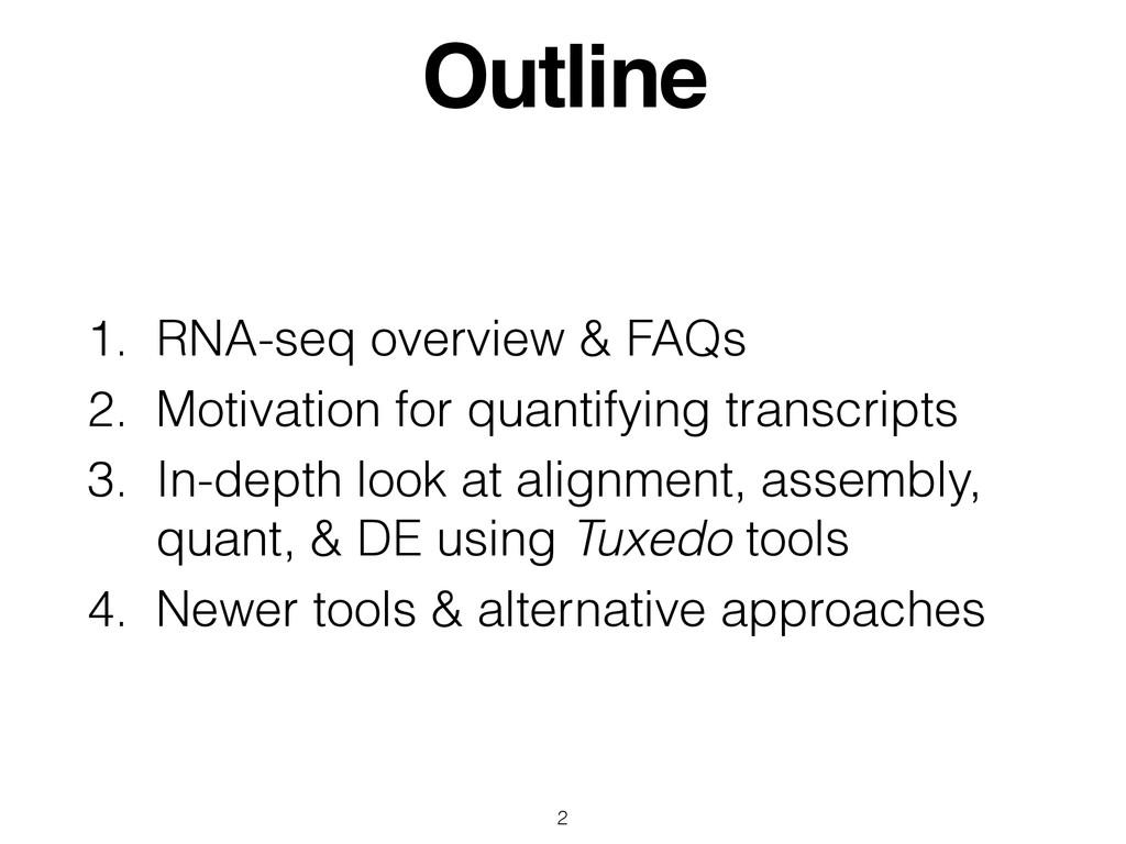 Outline 1. RNA-seq overview & FAQs 2. Motivatio...