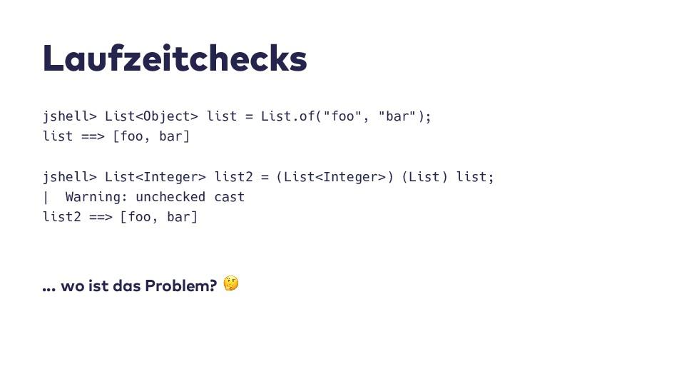 L a u f z e i t c h e c k s jshell> List<Object...