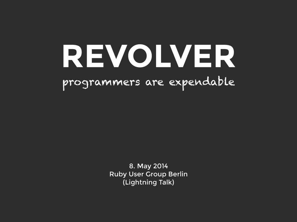 REVOLVER programmers are expendable 8. May 2014...