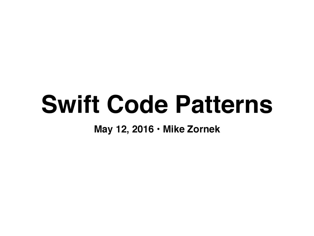 Swift Code Patterns May 12, 2016 • Mike Zornek