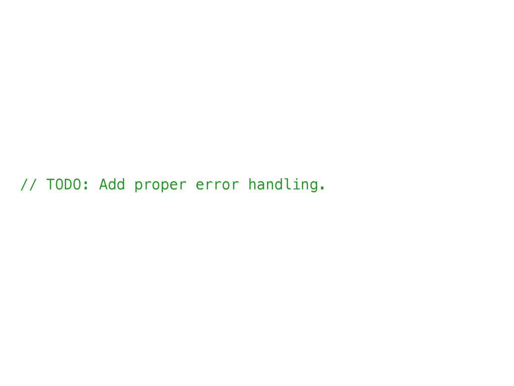 // TODO: Add proper error handling.