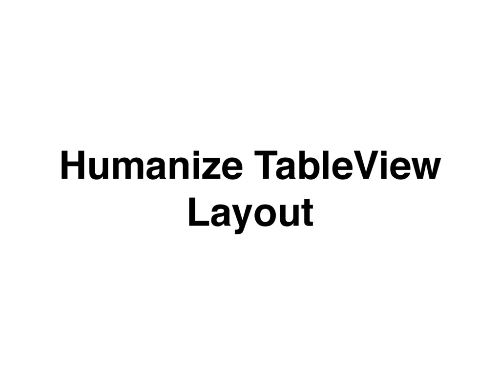 Humanize TableView Layout