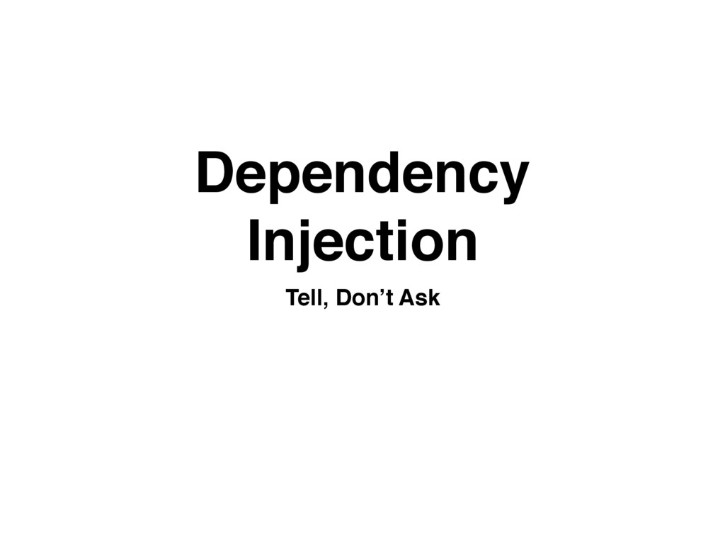 Dependency Injection Tell, Don't Ask