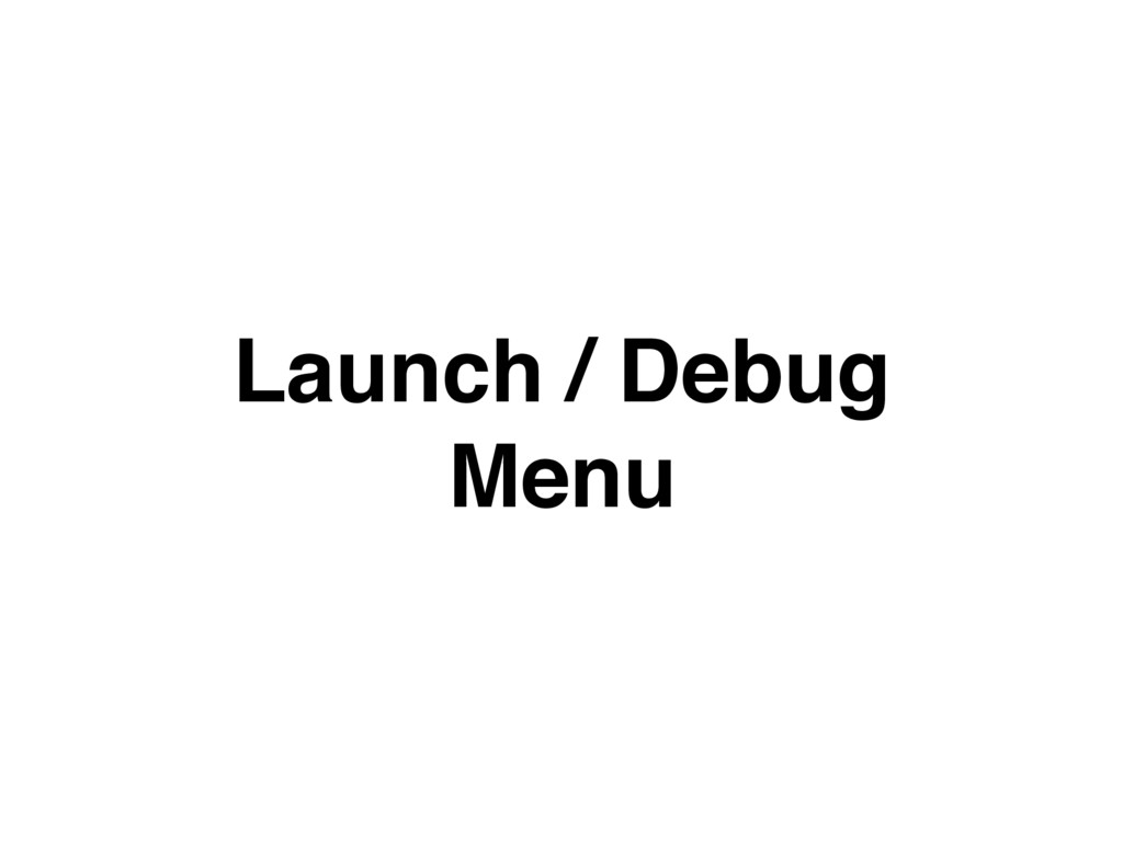 Launch / Debug Menu