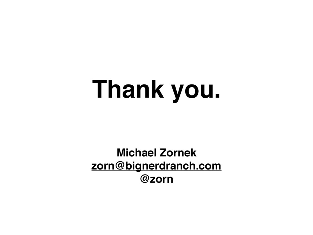 Thank you. Michael Zornek zorn@bignerdranch.com...