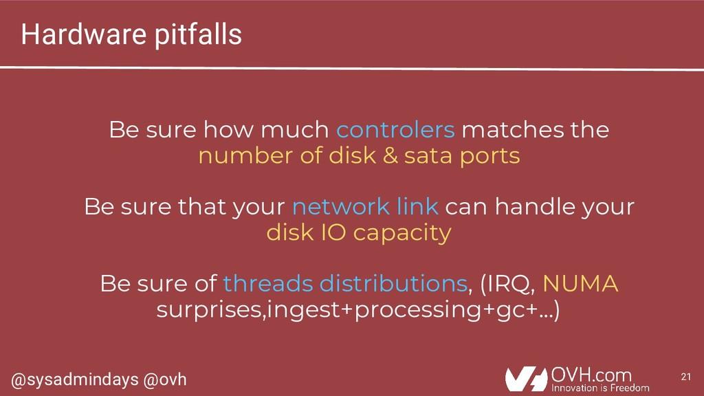 @sysadmindays @ovh 21 Hardware pitfalls Be sure...