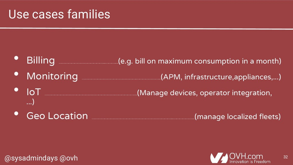 @sysadmindays @ovh 32 Use cases families • Bill...