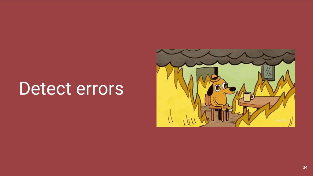 Detect errors 34