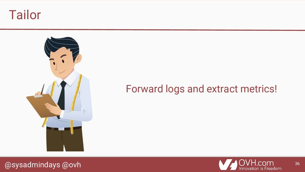 @sysadmindays @ovh 36 Tailor Forward logs and e...